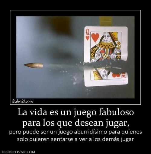 71468_la_vida_es_un_juego_fabuloso_para_los_que_desean_jugar