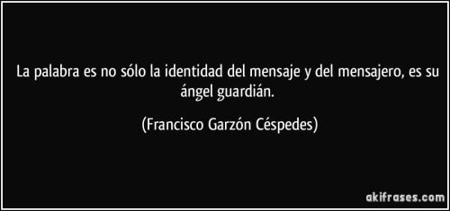 frase-la-palabra-es-no-solo-la-identidad-del-mensaje-y-del-mensajero-es-su-angel-guardian-francisco-garzon-cespedes-185137