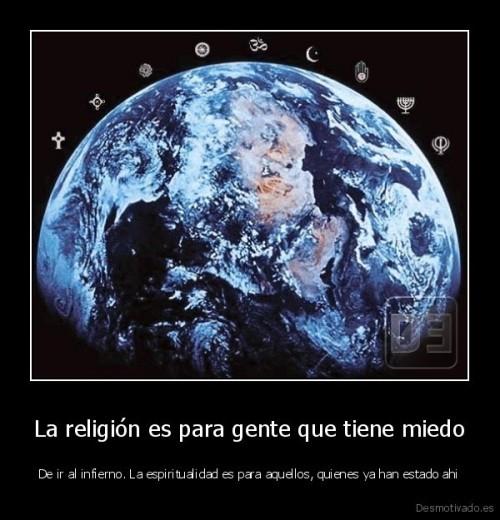 desmotivado.es_La-religion-es-para-gente-que-tiene-miedo-De-ir-al-infierno.-La-espiritualidad-es-para-aquellos-quienes-ya-han-estado-ahi_138264196214