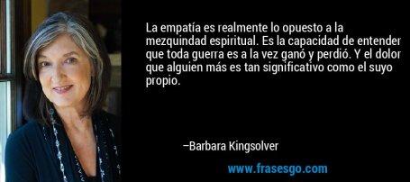 frase-la_empatia_es_realmente_lo_opuesto_a_la_mezquindad_espiritua-barbara_kingsolver