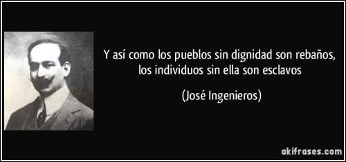 frase-y-asi-como-los-pueblos-sin-dignidad-son-rebanos-los-individuos-sin-ella-son-esclavos-jose-ingenieros-147689