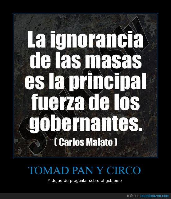 humor,pan y circo,ignorantes,corrupcion,ignorancia,gobiernos,corrupto,pueblo