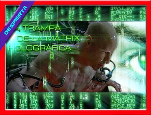 LA TRAMPA HOLOGRAFICA DE LA MATRIX