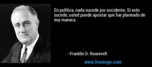 frase-en_politica_nada_sucede_por_accidente__si_esto_sucede_uste-franklin_d__roosevelt