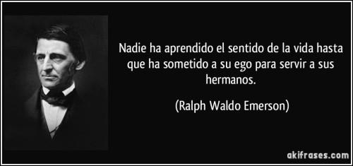 frase-nadie-ha-aprendido-el-sentido-de-la-vida-hasta-que-ha-sometido-a-su-ego-para-servir-a-sus-hermanos-ralph-waldo-emerson-197489
