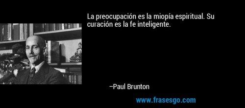 frase-la_preocupacion_es_la_miopia_espiritual__su_curacion_es_la_f-paul_brunton