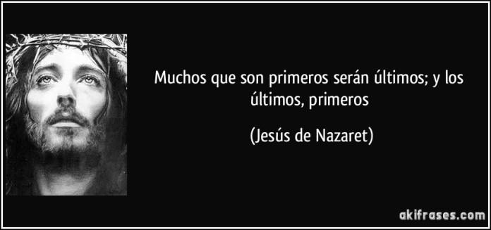 frase-muchos-que-son-primeros-seran-ultimos-y-los-ultimos-primeros-jesus-de-nazaret-116852