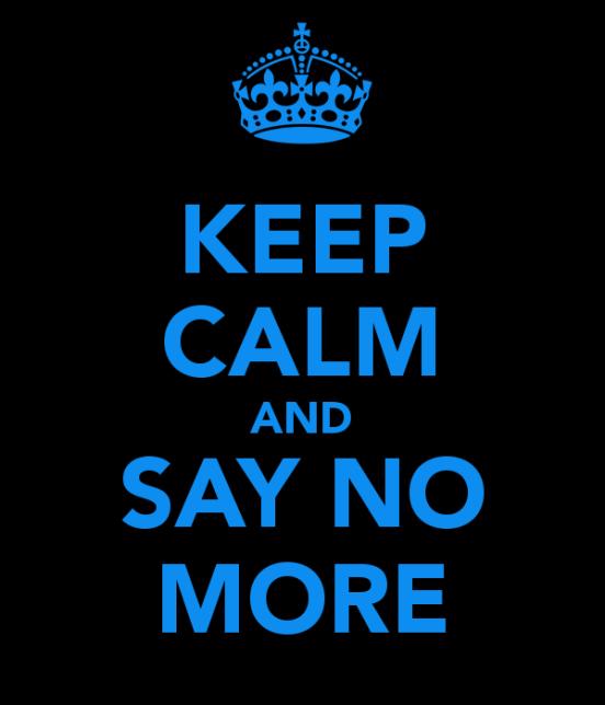 keep-calm-and-say-no-more-1