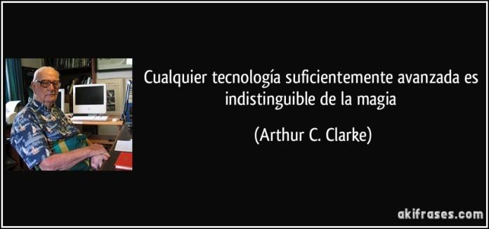 frase-cualquier-tecnologia-suficientemente-avanzada-es-indistinguible-de-la-magia-arthur-c-clarke-107775