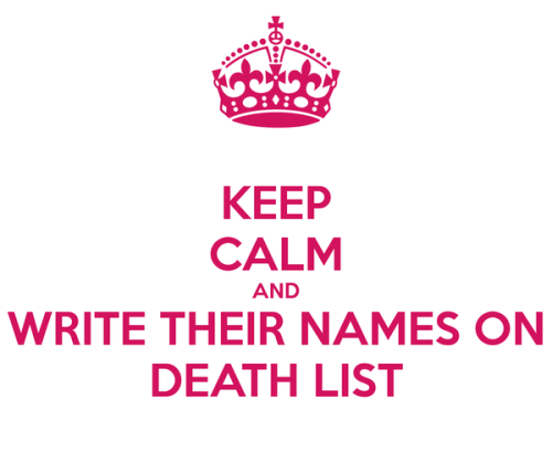 keep-calm-and-write-their-names-on-death-list
