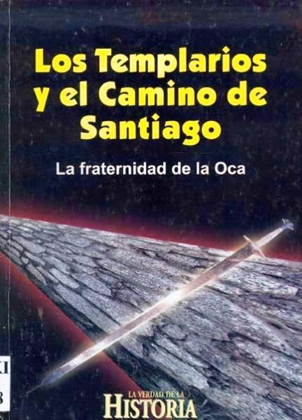 los-templarios-y-el-camino-de-santiago-la-fraternidad-de-la-oca-serie-la-verdad-de-la-historia-n-30